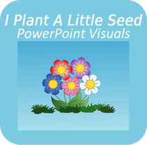 I Plant A Little Seed PowerPoint Visuals